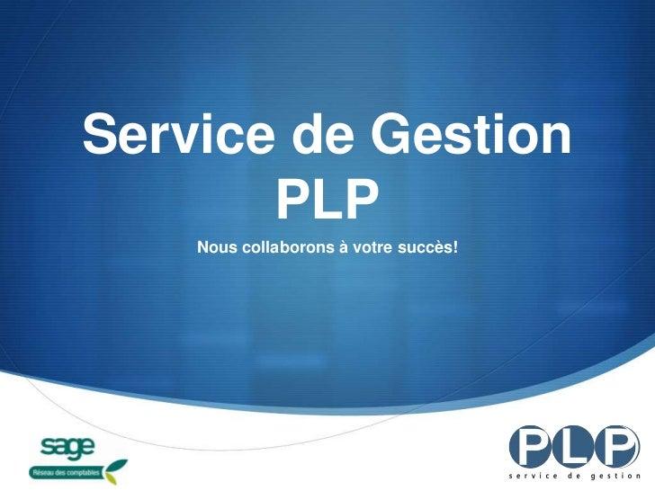 Service de Gestion PLP<br />Nous collaborons à votre succès!<br />