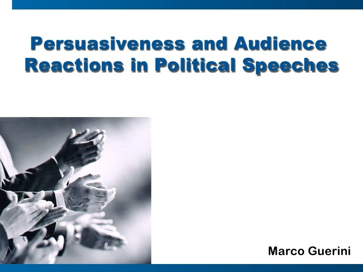 Persuasiveness and AudienceReactions in Political Speeches                        Marco Guerini