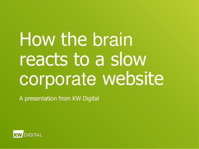 How the brain reacts to a slow corporate website A presentation from KW Digital