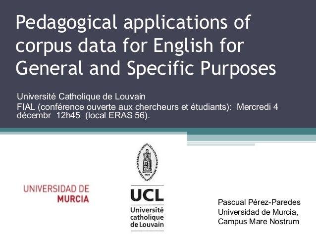 Pedagogical applications of corpus data for English for General and Specific Purposes Université Catholique de Louvain FIA...