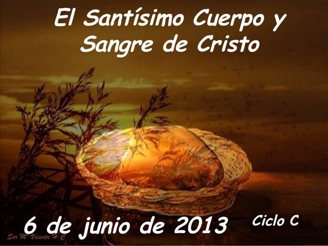 Ciclo CEl Santísimo Cuerpo ySangre de Cristo6 de junio de 2013