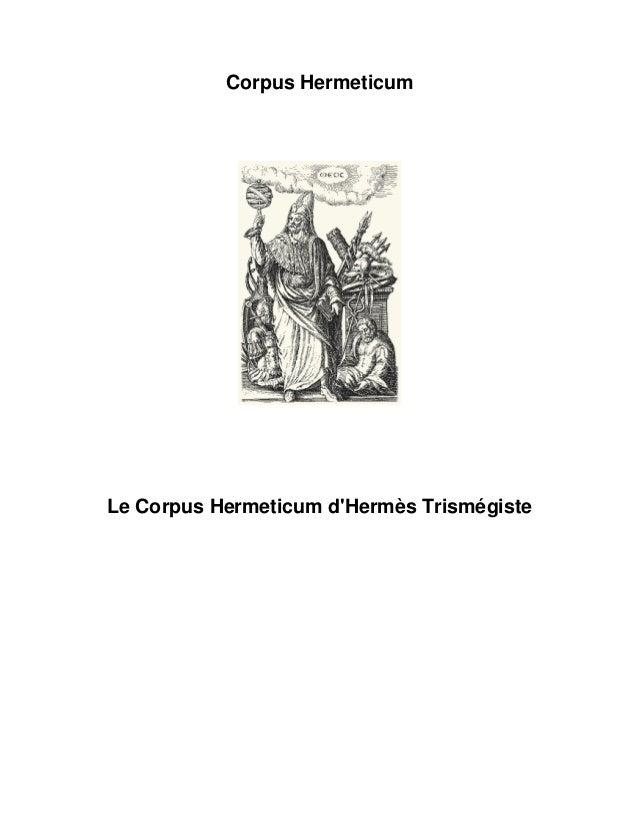 Corpus Hermeticum  Le Corpus Hermeticum d'Hermès Trismégiste Hermès Trismégiste