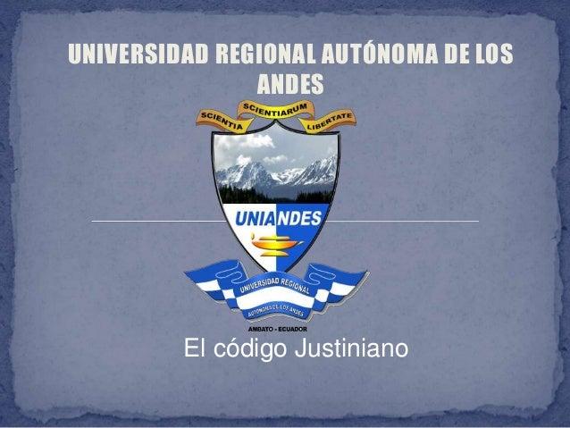 UNIVERSIDAD REGIONAL AUTÓNOMA DE LOS ANDES El código Justiniano