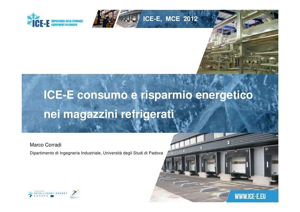 ICE-E, MCE 2012   1       ICE-E consumo e risparmio energetico       nei magazzini refrigeratiMarco CorradiDipartimento di...