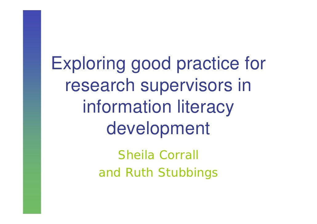 Exploring good practice for research supervisors in   information literacy       development        Sheila Corrall     and...