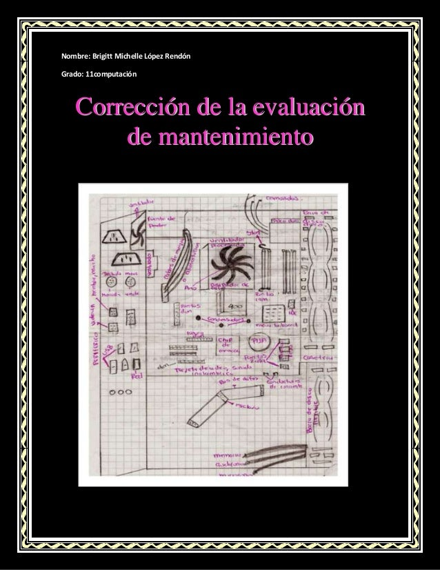 Nombre: Brigitt Michelle López Rendón Grado: 11computación CCoorrrreecccciióónn ddee llaa eevvaalluuaacciióónn ddee mmaann...