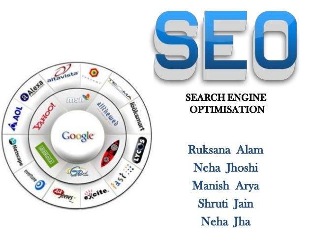 SEARCH ENGINE OPTIMISATIONRuksana Alam Neha Jhoshi Manish Arya  Shruti Jain  Neha Jha