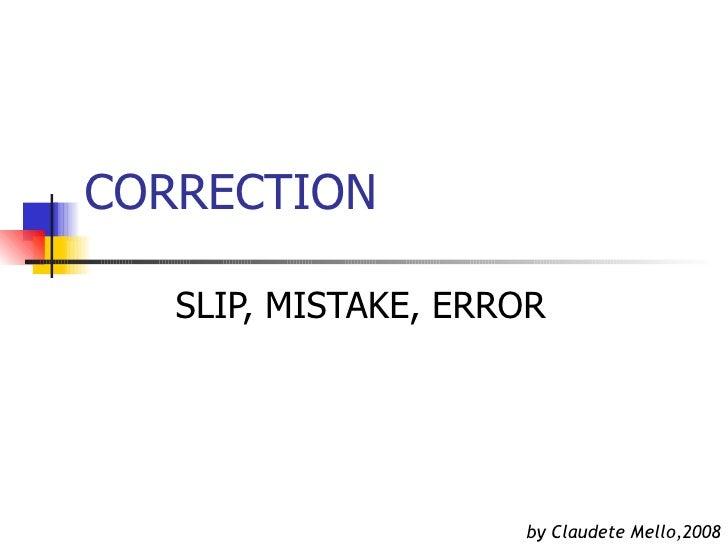 CORRECTION SLIP, MISTAKE, ERROR by Claudete Mello,2008