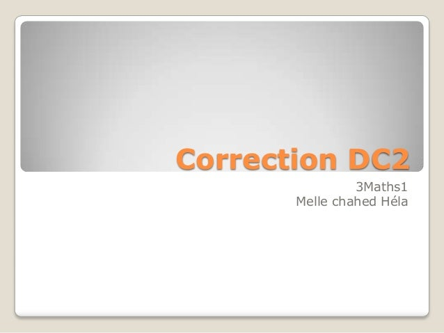 Correction DC2                3Maths1       Melle chahed Héla