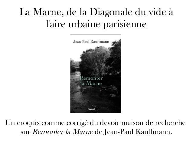La Marne, de la Diagonale du vide à l'aire urbaine parisienne Un croquis comme corrigé du devoir maison de recherche sur R...