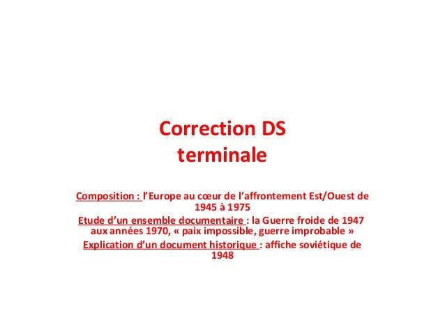 Correction DS terminale Composition : l'Europe au cœur de l'affrontement Est/Ouest de 1945 à 1975 Etude d'un ensemble docu...