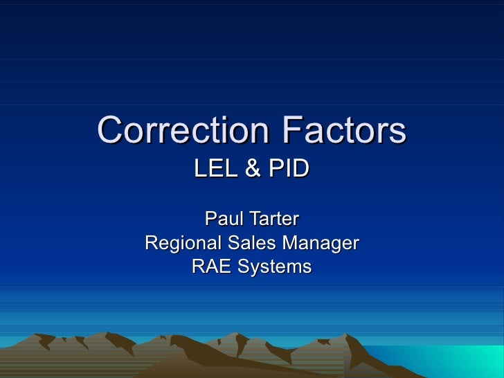 Correction Factors LEL & PID Paul Tarter Regional Sales Manager RAE Systems