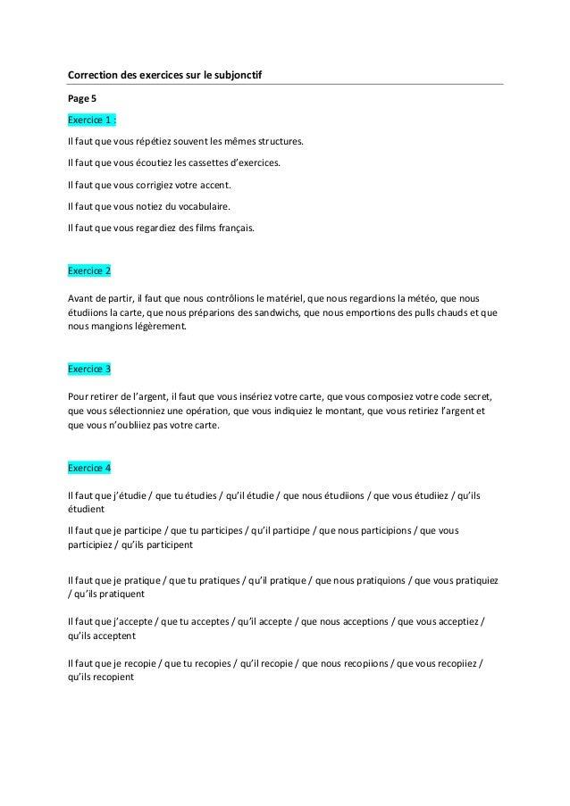 Correction des exercices sur le subjonctif Page 5 Exercice 1 : Il faut que vous répétiez souvent les mêmes structures. Il ...