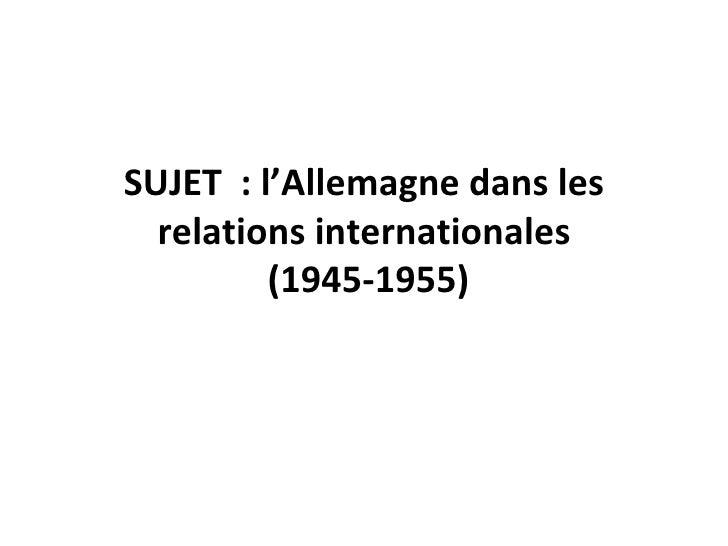 Correction sujet l'alemagne dans les relations internationales 1945 1955