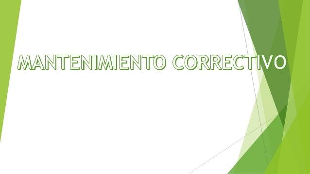 Mantenimiento Correctivo de Hardware EL Mantenimiento Correctivo de Hardware es la reparación o el cambio que se le hace a...