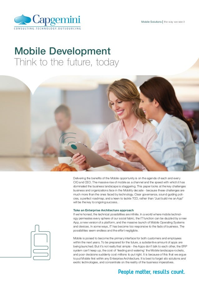 Mobile Solutions the way we see it  Mobile Development Think to the future, today  Delivering the benefits of the Mobile o...