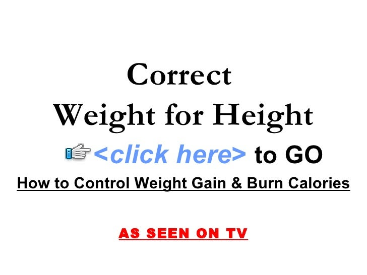 How to Control Weight Gain & Burn Calories AS SEEN ON TV Correct  Weight for Height < click here >   to   GO