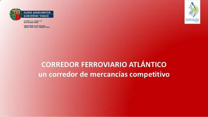 CORREDOR FERROVIARIO ATLÁNTICOun corredor de mercancías competitivo