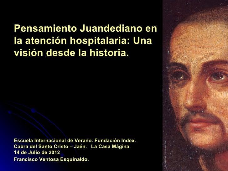 Pensamiento Juandediano enla atención hospitalaria: Unavisión desde la historia.Escuela Internacional de Verano. Fundación...