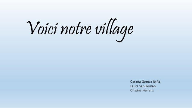 Voici notre village Carlota Gómez Ipiña Laura San Román Cristina Herranz