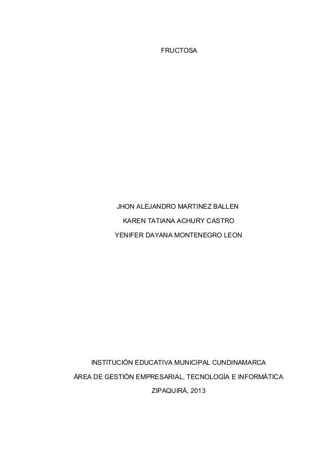 FRUCTOSA  JHON ALEJANDRO MARTINEZ BALLEN KAREN TATIANA ACHURY CASTRO YENIFER DAYANA MONTENEGRO LEON  INSTITUCIÓN EDUCATIVA...