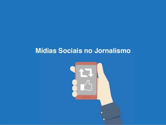 Mídias Sociais no Jornalismo