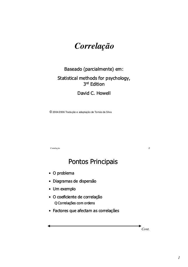 Correlação             Baseado (parcialmente) em:       Statistical methods for psychology,                    3rd Edition...