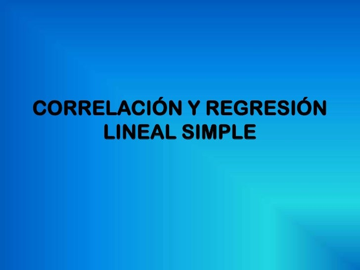CORRELACIÓN Y REGRESIÓN     LINEAL SIMPLE