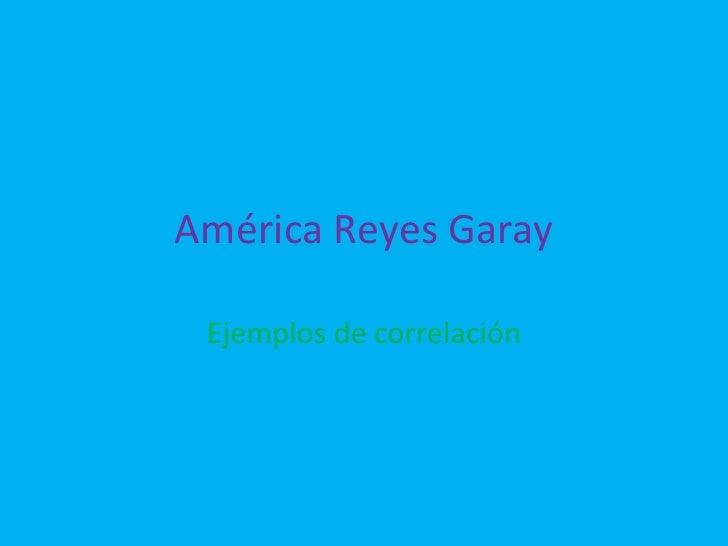 América Reyes Garay Ejemplos de correlación