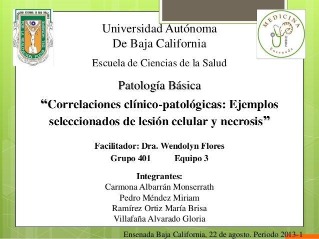 """Universidad Autónoma De Baja California Escuela de Ciencias de la Salud Patología Básica """"Correlaciones clínico-patológica..."""