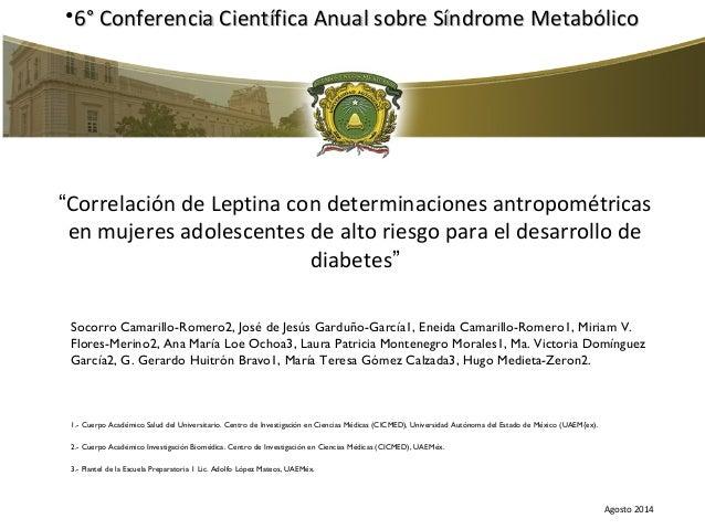 "•6° Conferencia Científica AAnnuuaall ssoobbrree SSíínnddrroommee MMeettaabbóólliiccoo  ""Correlación de Leptina con determ..."