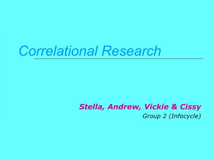 Correlational Research Stella, Andrew, Vickie & Cissy Group 2 (Infocycle)