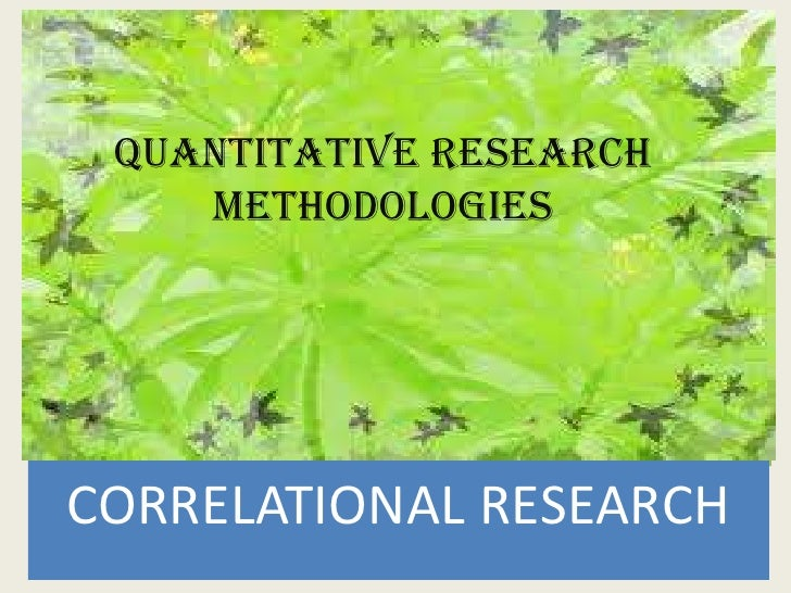 QUANTITATIVE RESEARCH    METHODOLOGIESCORRELATIONAL RESEARCH