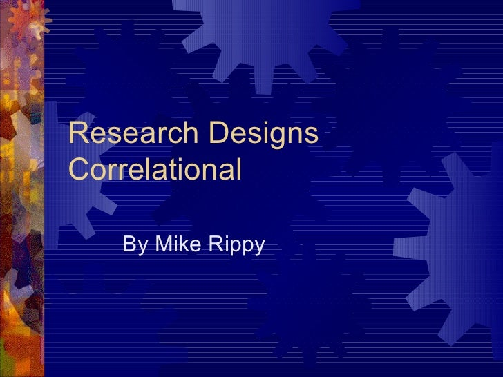 Research DesignsCorrelational   By Mike Rippy