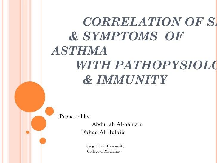 CORRELATION OF SIGN  & SYMPTOMS  OF ASTHMA  WITH PATHOPYSIOLOGY  & IMMUNITY Prepared by: Abdullah Al-hamam  Fahad Al-Hulai...
