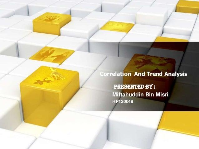 Correlation And Trend Analysis  Presented by : Miftahuddin Bin Misri HP120048