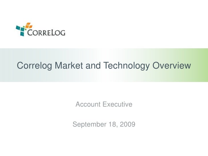 Correlog Market and Technology Overview<br />Account Executive<br />September 18, 2009<br />