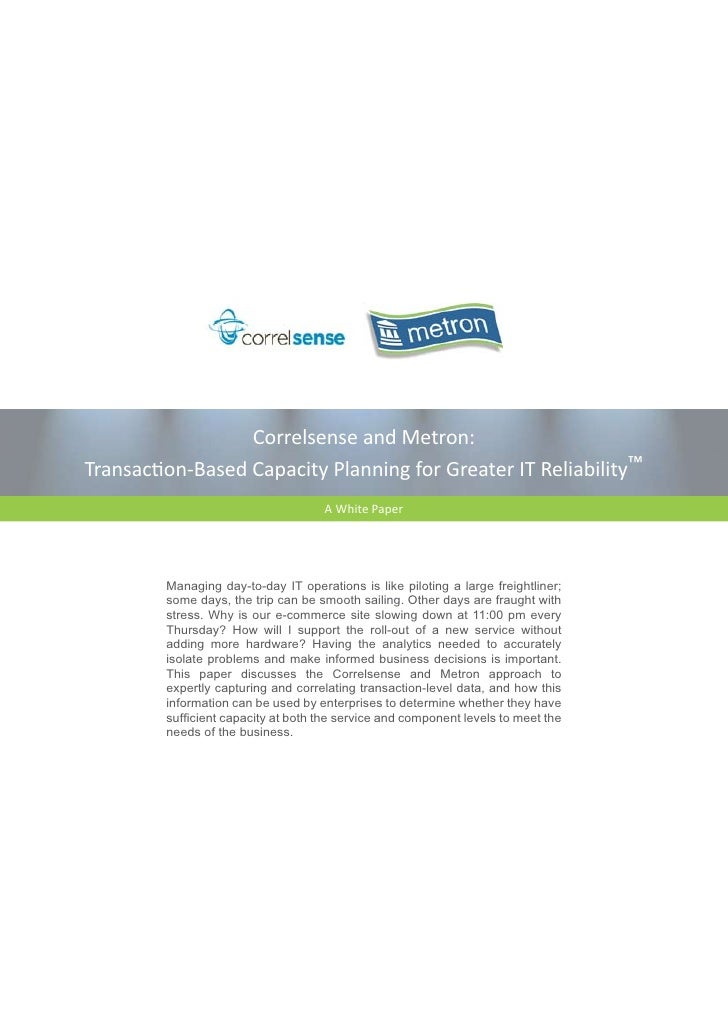 Correlsense and Metron:Transaction-Based Capacity Planning for Greater IT Reliability™                                    ...