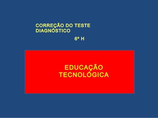CORREÇÃO DO TESTE DIAGNÓSTICO 6º H EDUCAÇÃO TECNOLÓGICA