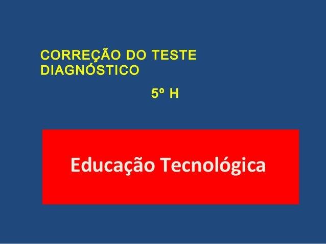 CORREÇÃO DO TESTE DIAGNÓSTICO 5º H Educação Tecnológica