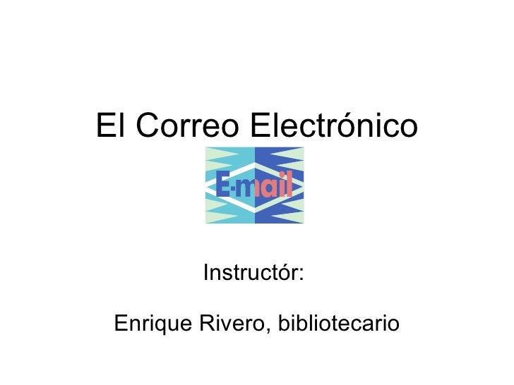 El Correo Electr ó nico Instruct ó r:  Enrique Rivero, bibliotecario