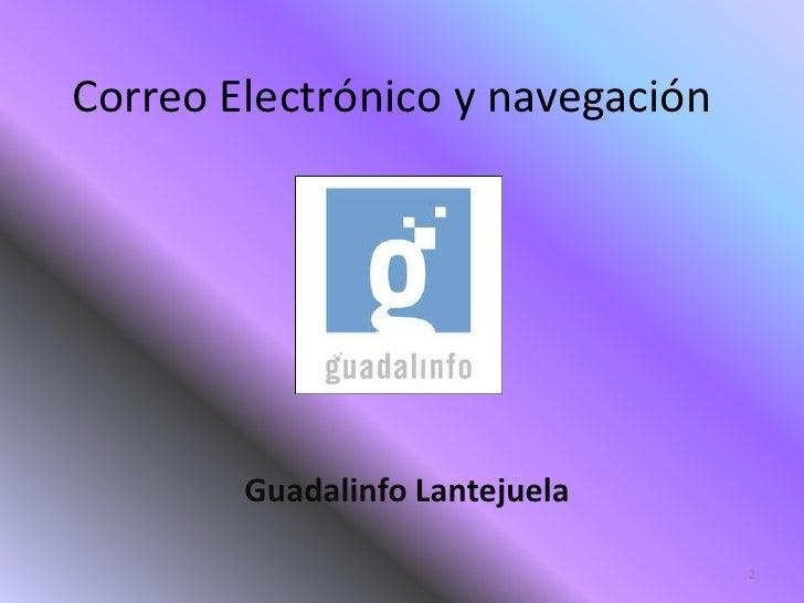 Correo Electrónico y navegación             Guadalinfo Lantejuela                                    2