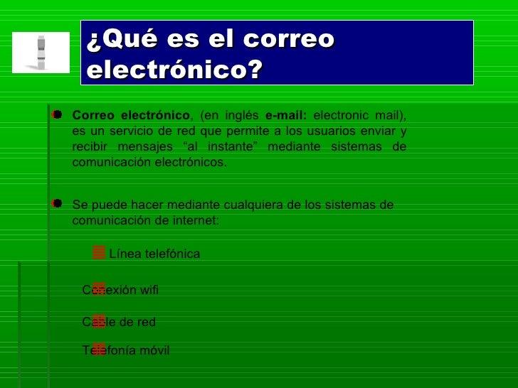 ¿Qué es el correo electrónico? Línea telefónica Conexión wifi   Cable de red Telefonía móvil Se puede hacer mediante cualq...