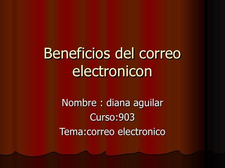 Beneficios del correo   electronicon  Nombre : diana aguilar        Curso:903  Tema:correo electronico