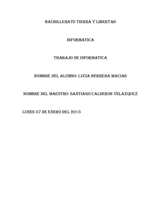 BACHILLERATO TIERRA Y LIBERTAD                   INFORMATICA              TRABAJO DE INFORMATICA     NOMBRE DEL ALUMNO: LU...