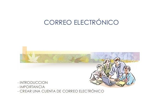CORREO ELECTRÓNICO  - INTRODUCCION - IMPORTANCIA - CREAR UNA CUENTA DE CORREO ELECTRÓNICO
