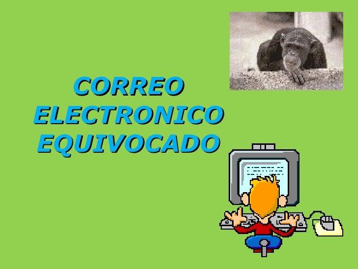 CORREO ELECTRONICO EQUIVOCADO