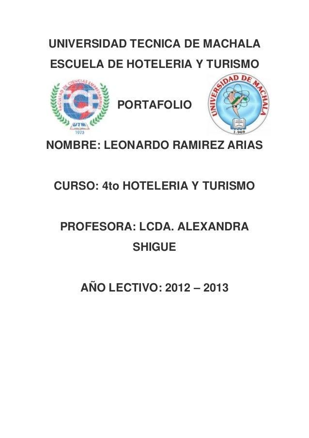 UNIVERSIDAD TECNICA DE MACHALAESCUELA DE HOTELERIA Y TURISMO          PORTAFOLIONOMBRE: LEONARDO RAMIREZ ARIAS CURSO: 4to ...