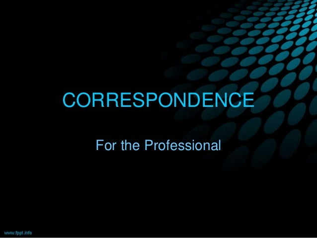 CORRESPONDENCE For the Professional