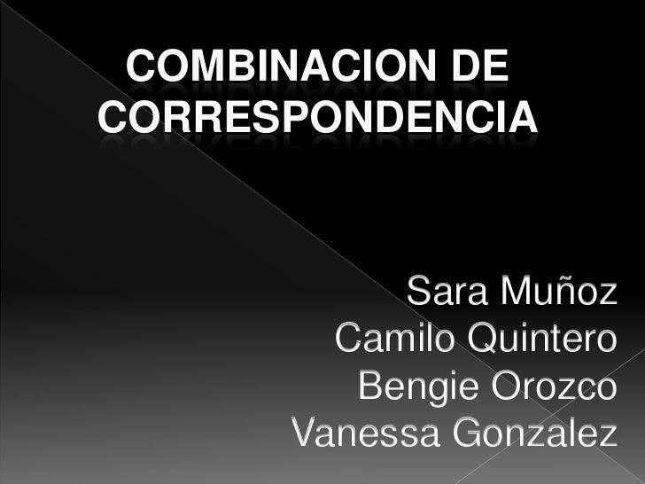 COMBINACION DECORRESPONDENCIA           Sara Muñoz        Camilo Quintero         Bengie Orozco      Vanessa Gonzalez